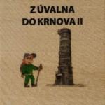 Z ÚVALNA DO KRNOVA II