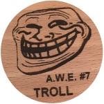 A.W.E. #7 TROLL