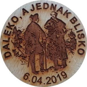 DALEKO, A JEDNAK BLISKO 6.04.2019