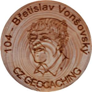 104 - Břetislav Vonšovský
